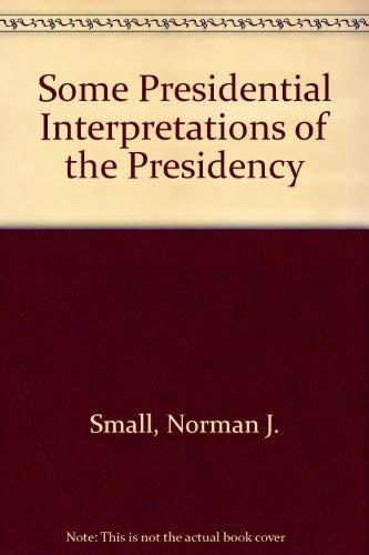 Some Presidential Interpretations of the Presidency (A DaCapo Press reprint edition): Small, Norman...