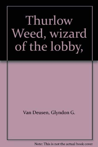 9780306716935: Thurlow Weed: Wizard Of The Lobby