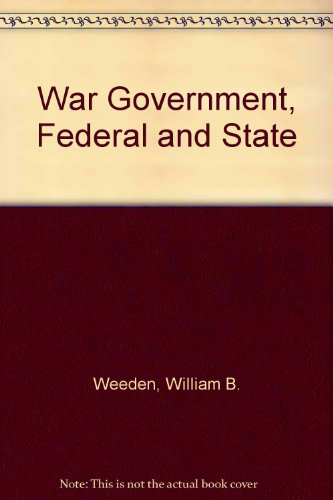 War Government, Federal and State, 1861-65: Weeden, William B.