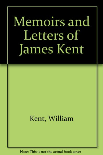 Memoirs and Letters of James Kent: Kent, William