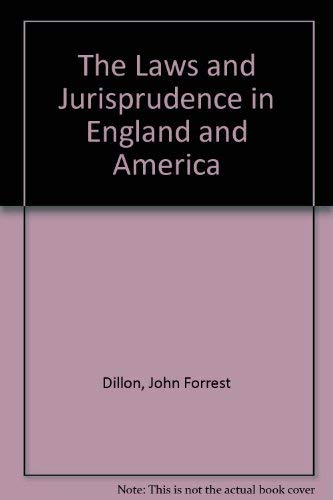 The Law And Jurisprudence Of England And: Dillon, John F.