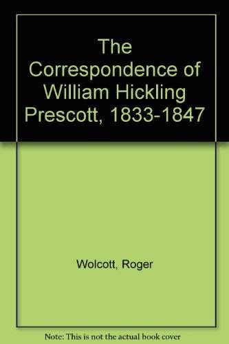 9780306719127: The Correspondence Of William Hickling Prescott, 1833-1847