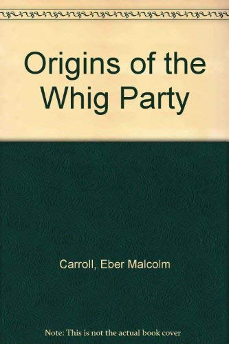 Origins of the Whig Party: Eber Malcolm Carroll