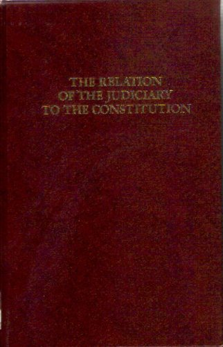 The Relation of the Judiciary to the Constitution (American constitutional and legal history): ...