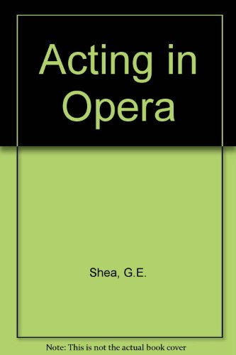 9780306760044: Acting In Opera (Da Capo Press music reprint series)