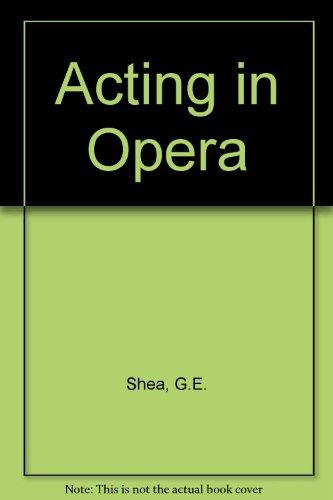 9780306760044: Acting In Opera (Da Capo Press music reprint series)