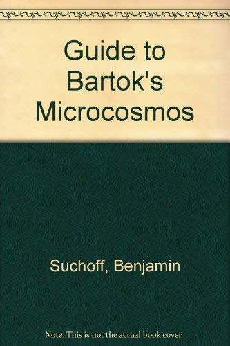 Guide To Bartok's Mikrokosmos (Da Capo Press music reprint series) (0306761599) by Benjamin Suchoff