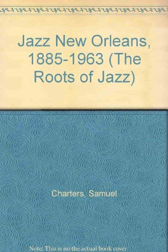 Jazz, New Orleans, 1885-1963: An Index to the Negro Musicians of New Orleans (The Roots of Jazz): ...