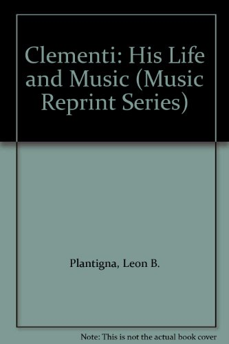 9780306761980: Clementi: His Life and Music (Music Reprint Series)