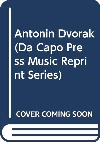Antonin Dvorak Letters and Reminiscences (Da Capo: Antonin Dvorak, Otakar