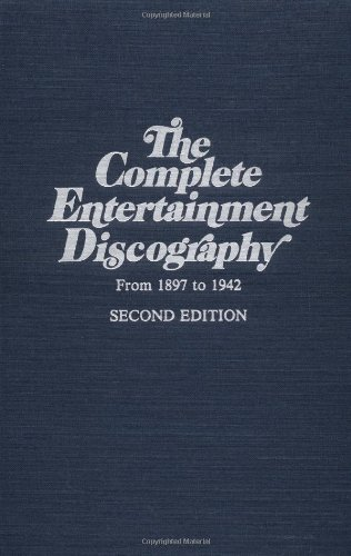 The Complete Entertainment Discography: From 1897-1942 (Roots of Jazz Series) Updated and Expanded Edition (0306762102) by Brian Rust; Allen G. Debus