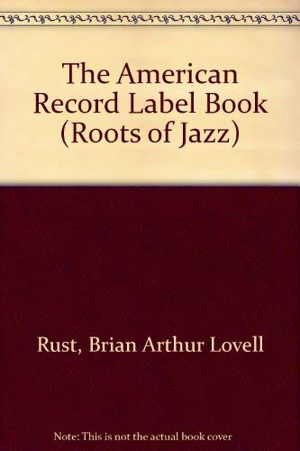 9780306762116: The American Record Label Book (The Roots of Jazz)