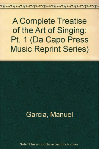 9780306762123: A Complete Treatise On The Art Of Singing Part One (Da Capo Press Music Reprint Series) (Pt. 1)