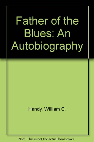 Father of the Blues: An Autobiography (The Roots of jazz): W. C. Handy, Arna Wendell Bontemps