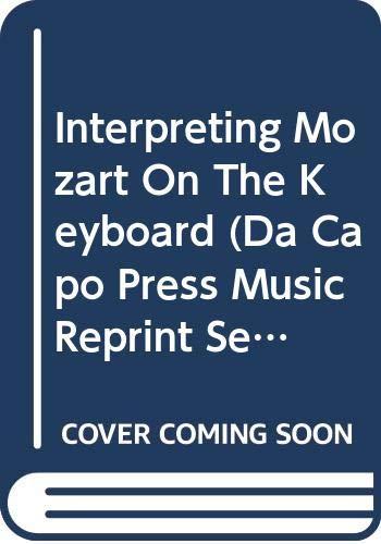 Interpreting Mozart On The Keyboard (Da Capo Press Music Reprint Series) (030676265X) by Eva Badura-skoda; Badura-skoda Paul
