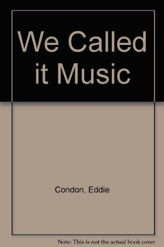 We Called It Music: A Generation of: Condon, Eddie; Sugrue,