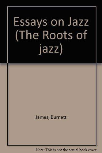 Essays on Jazz (Roots of Jazz): James, Burnett