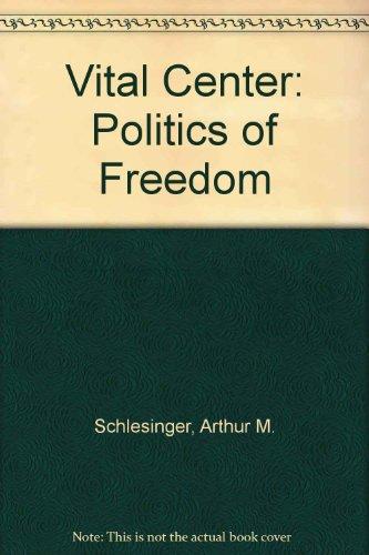 9780306762802: The Vital Center: The Politics of Freedom (American Reform in the Twentieth Century)