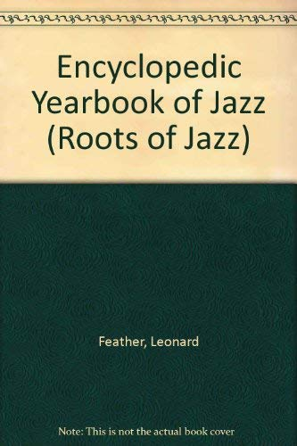 Encyclopedic Yearbook of Jazz (Roots of Jazz) Feather, Leonard