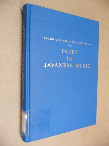 The Nuclear Theme As a Determinant of Patet in Javanese Music (Da Capo Press Music Reprint Series):...