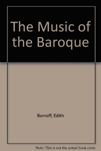 The Music of the Baroque (Da Capo Press music reprint series): Borroff, Edith