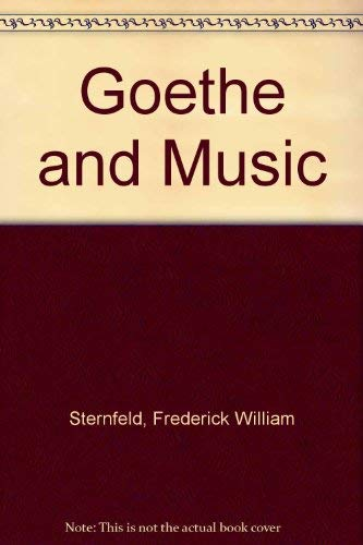 Goethe and Music: A List of Parodies and Goethe's Relationship to Music, a List of References ...