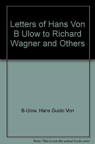 Letters of Hans Von Bulow to Richard: Hans Guido Von
