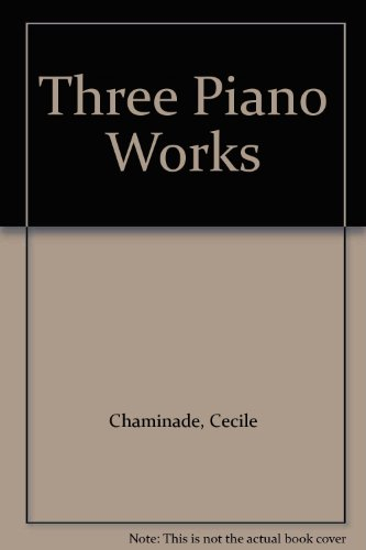 Three Piano Works: Chaminade, Cecile