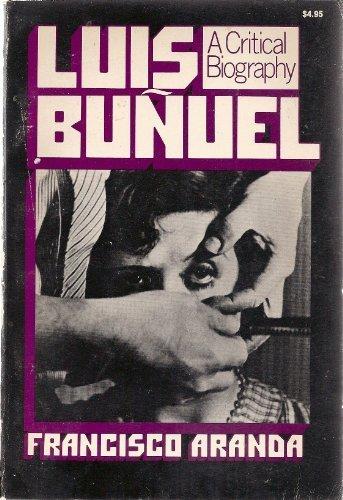 Luis Bunuel: A Critical Biography: Aranda, J. Francisco