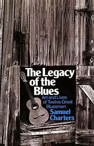 9780306800542: The Legacy of the Blues: Art and Lives of Twelve Great Bluesmen: Art and the Lives of Twelve Great Bluesmen (Da Capo Paperback)