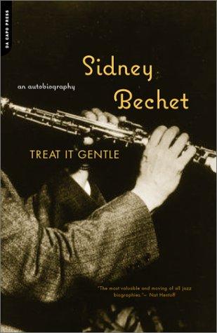 Treat It Gentle (A Da Capo paperback): Sidney Bechet
