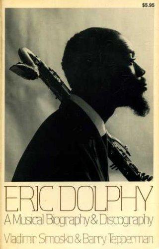 Eric Dolphy: A Musical Biography and Discography (A Da Capo paperback): Simosko, Vladimir