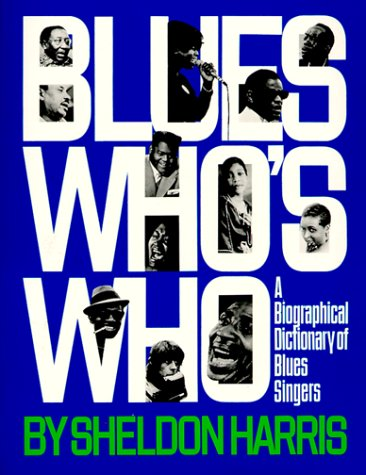 Blues Who's Who (A Da Capo paperback) (0306801558) by Sheldon Harris