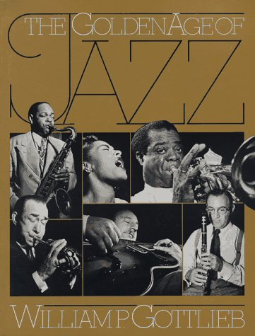 9780306802379: The Golden Age of Jazz: On-Location Portraits, in Words and Pictures, of More Than 200 Outstanding Musicians from the Late '30s Through the '40s