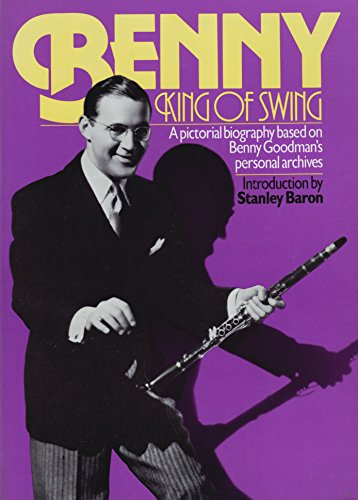 Benny: King of Swing: A Pictorial Biography Based on Benny Goodman's Personal Archives. (9780306802898) by Goodman, Benny