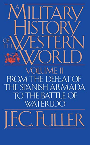 9780306803055: 002: A Military History of the Western World (From the Defeat of the Spanish Armada to the Battle of Waterloo)