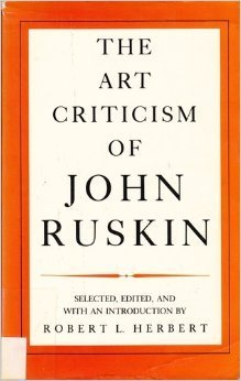 The Art Criticism of John Ruskin.: Herbert, Robert L.