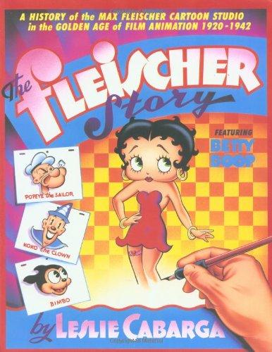 The Fleischer Story : The Max Fleischer Cartoon Studio in the Golden Age of Animation