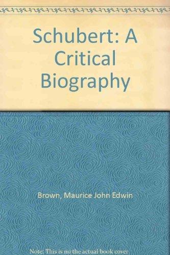 Schubert: A Critical Biography (A Da Capo: Brown, Maurice J.