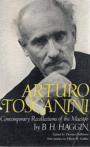 Arturo Toscanini: Contemporary Recollections of the Maestro (A Da Capo paperback): Haggin, B.H., ...