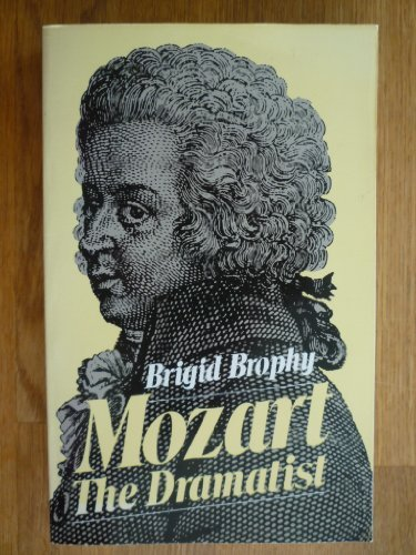 Mozart the Dramatist: The Value of His: Brophy, Brigid