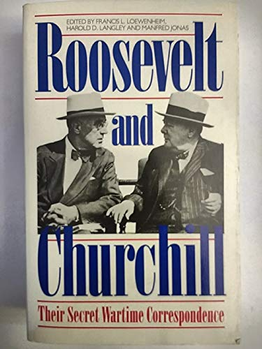 Roosevelt and Churchill : Their Secret Wartime: Francis Loewenheim; M.