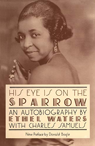 His Eye is on the Sparrow: An: Ethel Waters