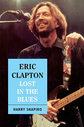 Eric Clapton : Lost in the Blues: Harry Shapiro