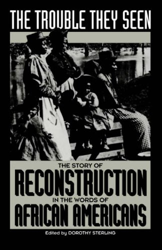 9780306805486: The Trouble They Seen: The Story Of Reconstruction In The Words Of African Americans