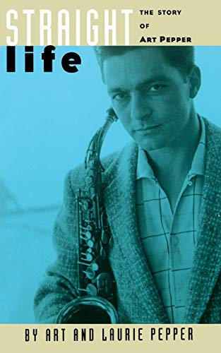 9780306805585: Straight Life: The Story Of Art Pepper
