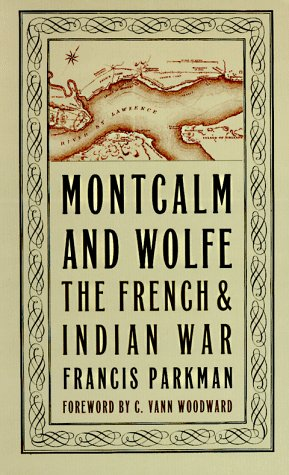Montcalm and Wolfe: French and Indian War: Parkman, Francis