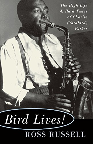 9780306806797: Bird Lives!: The High Life and Hard Times of Charlie (Yardbird) Parker