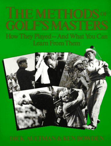 The Methods of Golf's Masters: How They Played-And What You Can Learn from Them (0306807351) by Aultman, Dick; Bowden, Ken