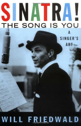 Sinatra! The Song Is You: A Singer's: Will Friedwald